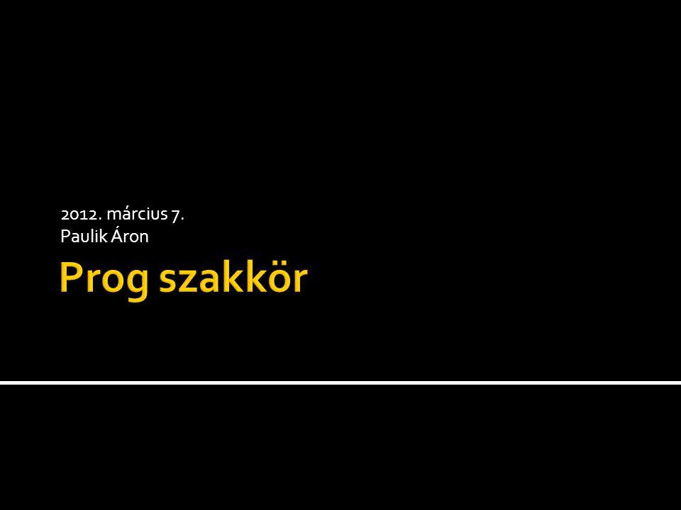 2012. március 7. Paulik Áron Prog szakkör