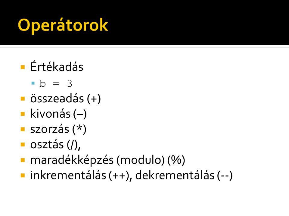 Operátorok Értékadás összeadás (+) kivonás (–) szorzás (*) osztás (/),