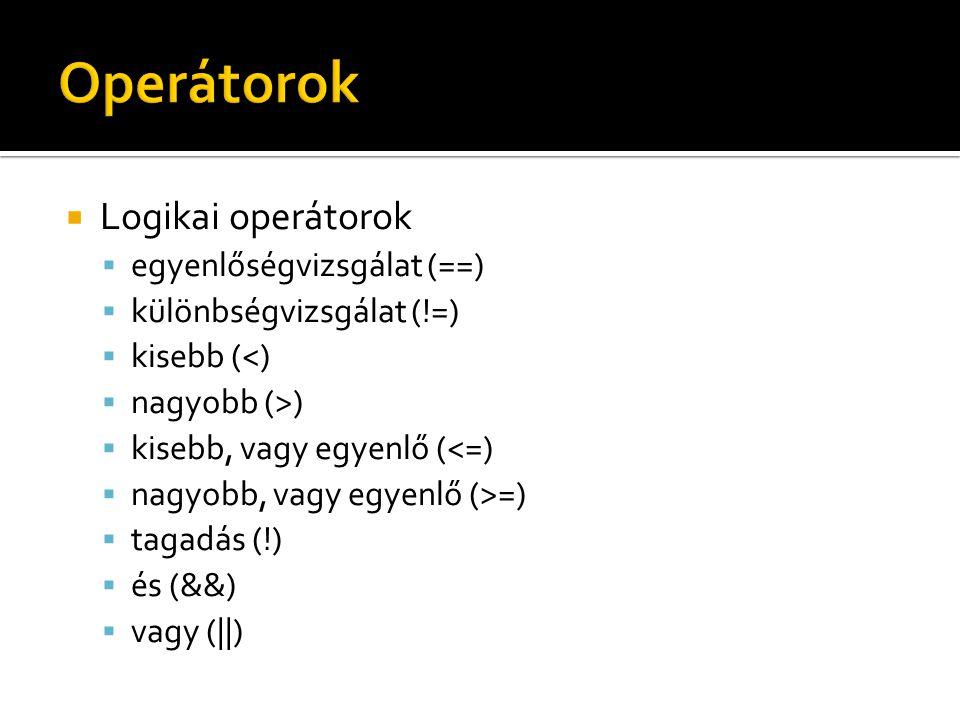 Operátorok Logikai operátorok egyenlőségvizsgálat (==)