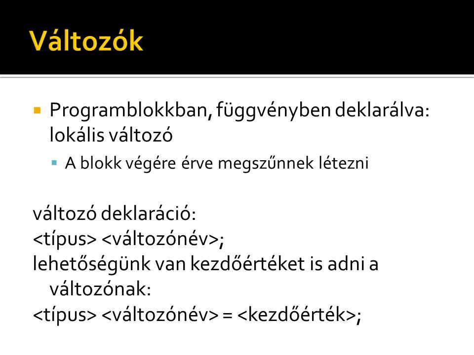 Változók Programblokkban, függvényben deklarálva: lokális változó