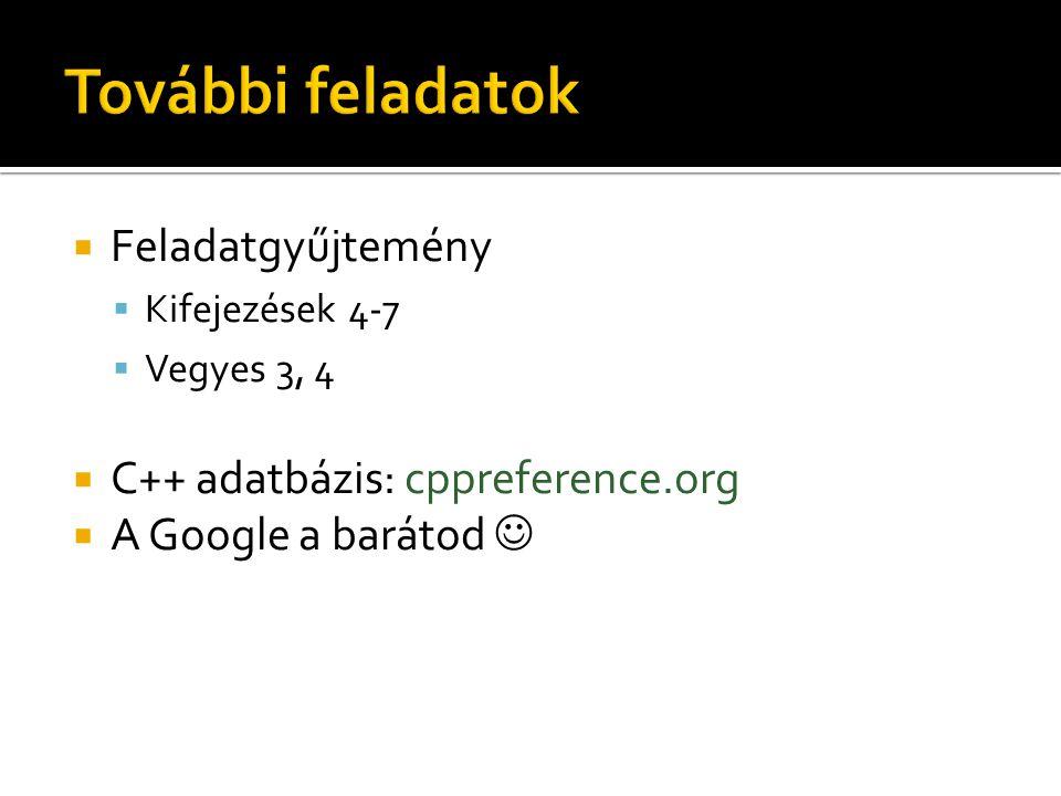 További feladatok Feladatgyűjtemény C++ adatbázis: cppreference.org