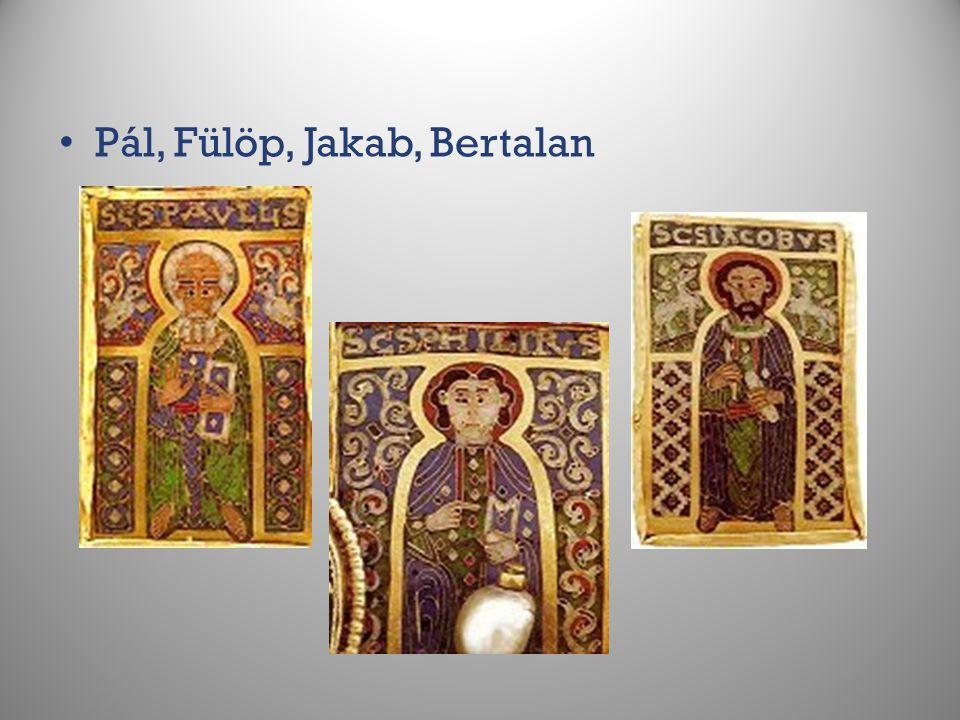 Pál, Fülöp, Jakab, Bertalan