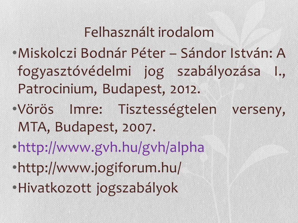 Felhasznált irodalom Miskolczi Bodnár Péter – Sándor István: A fogyasztóvédelmi jog szabályozása I., Patrocinium, Budapest, 2012.