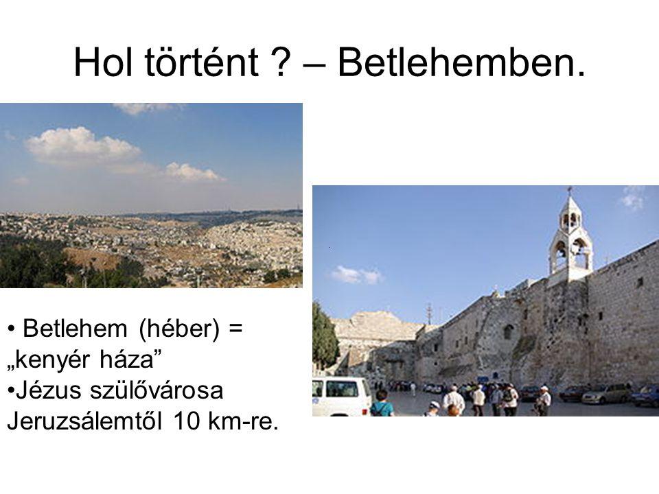 Hol történt – Betlehemben.