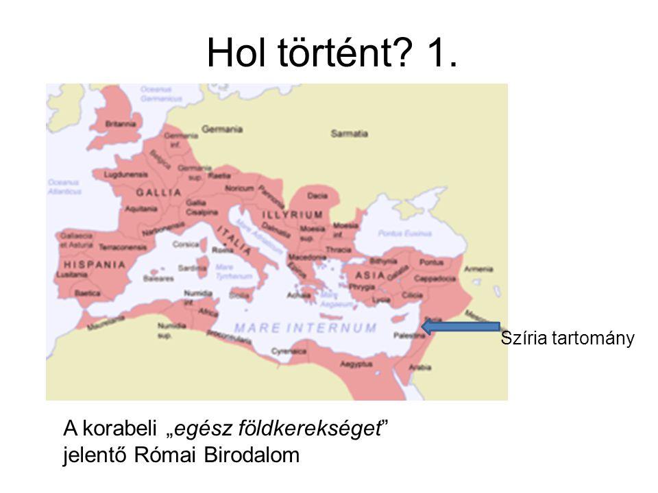 """Hol történt 1. Szíria tartomány A korabeli """"egész földkerekséget jelentő Római Birodalom"""