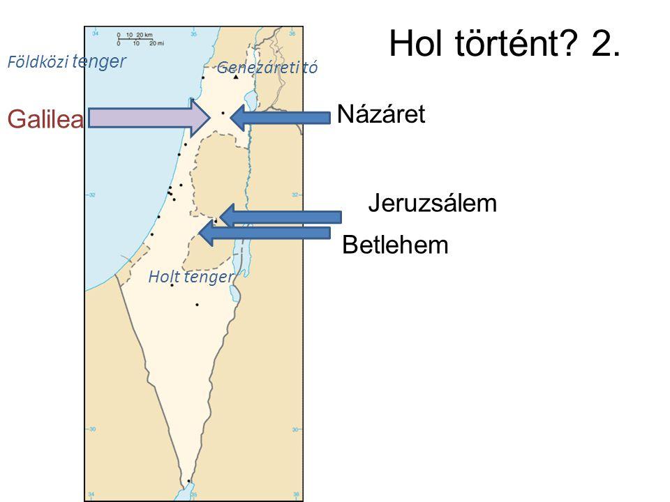 Hol történt 2. Názáret Galilea Jeruzsálem Betlehem Földközi tenger