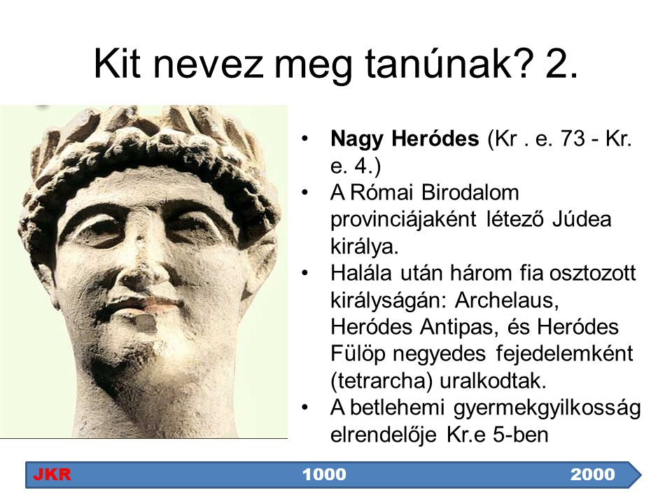 Kit nevez meg tanúnak 2. Nagy Heródes (Kr . e. 73 - Kr. e. 4.)