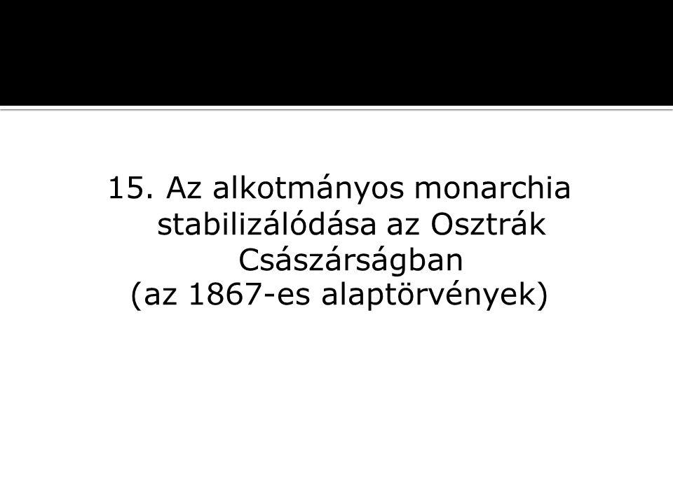15. Az alkotmányos monarchia stabilizálódása az Osztrák Császárságban (az 1867-es alaptörvények)