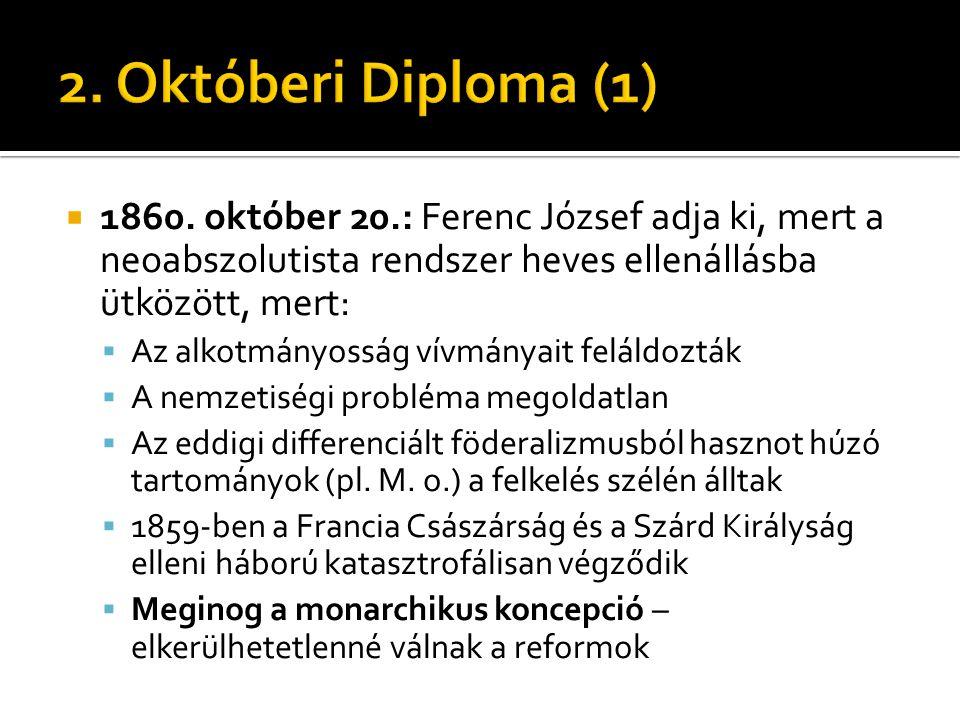 2. Októberi Diploma (1) 1860. október 20.: Ferenc József adja ki, mert a neoabszolutista rendszer heves ellenállásba ütközött, mert: