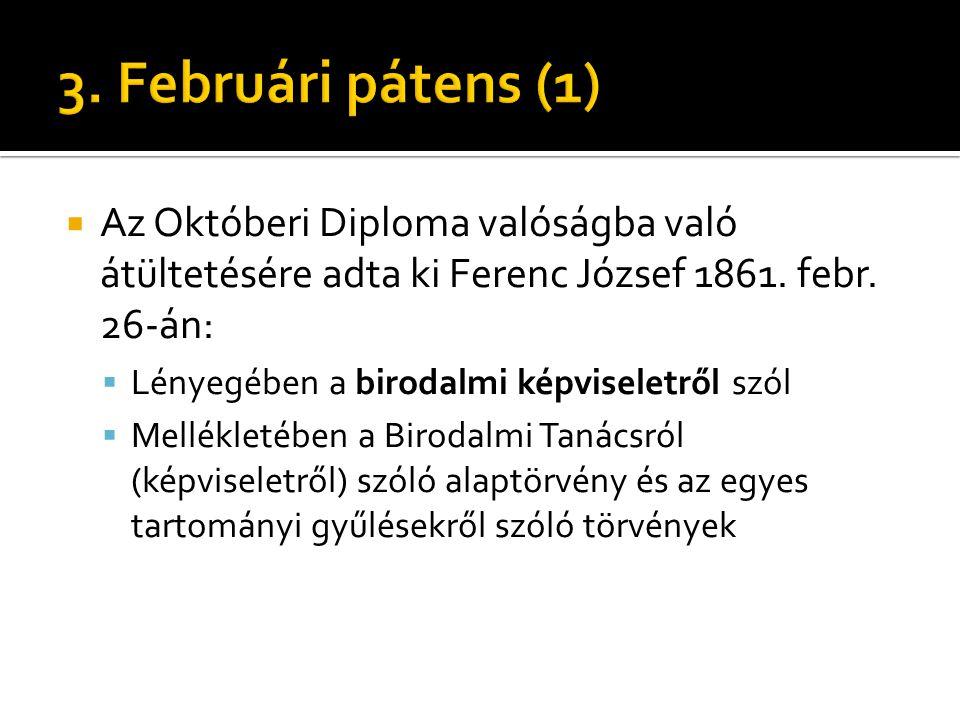 3. Februári pátens (1) Az Októberi Diploma valóságba való átültetésére adta ki Ferenc József 1861. febr. 26-án: