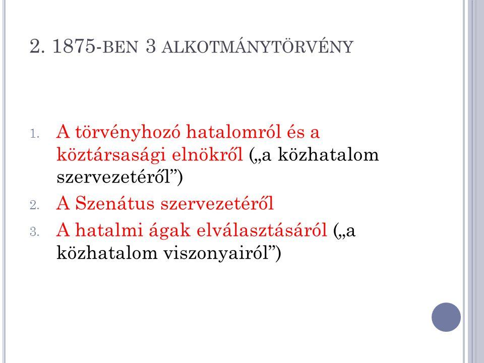 2. 1875-ben 3 alkotmánytörvény