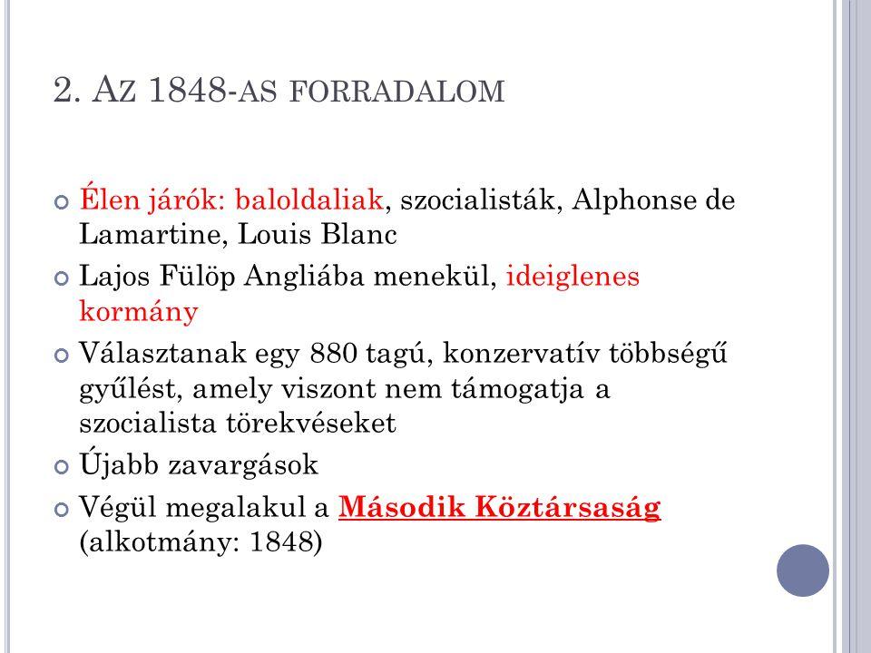 2. Az 1848-as forradalom Élen járók: baloldaliak, szocialisták, Alphonse de Lamartine, Louis Blanc.
