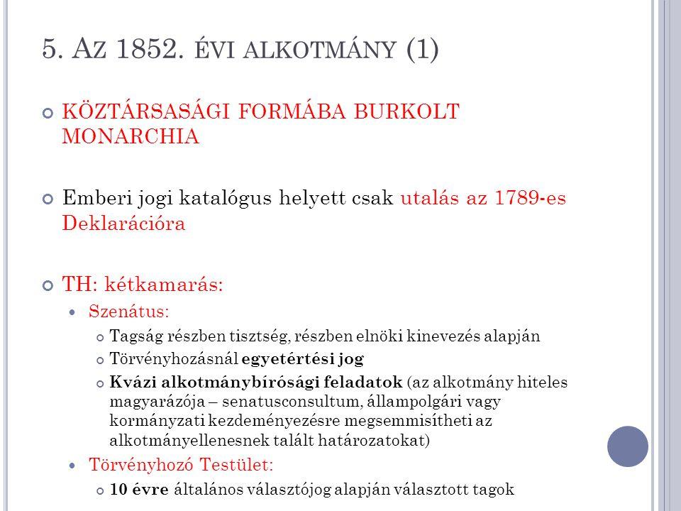 5. Az 1852. évi alkotmány (1) KÖZTÁRSASÁGI FORMÁBA BURKOLT MONARCHIA