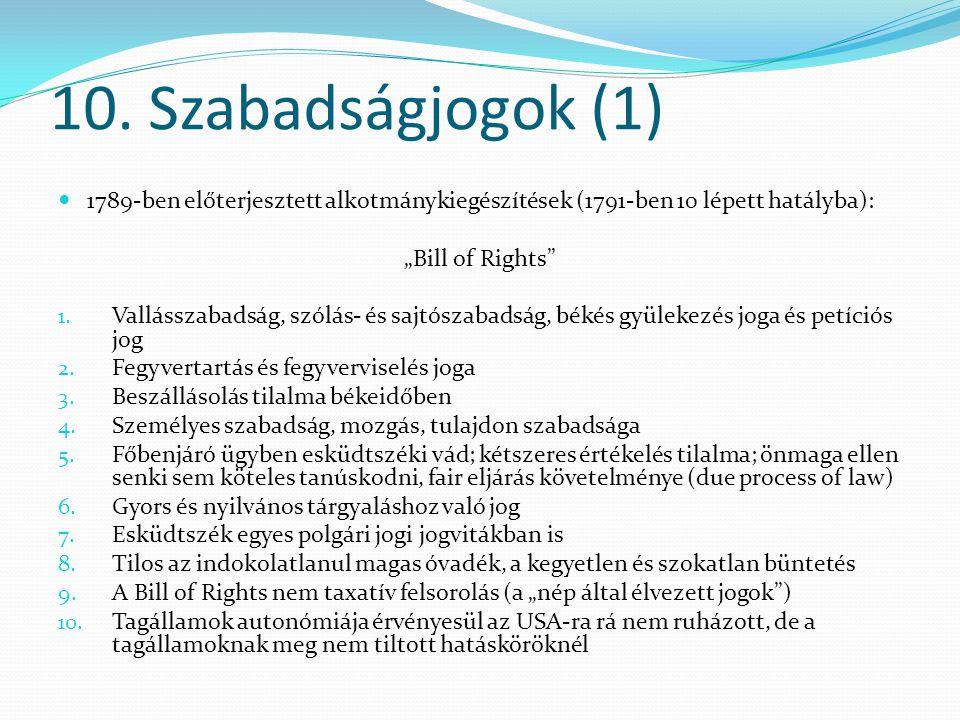10. Szabadságjogok (1) 1789-ben előterjesztett alkotmánykiegészítések (1791-ben 10 lépett hatályba):