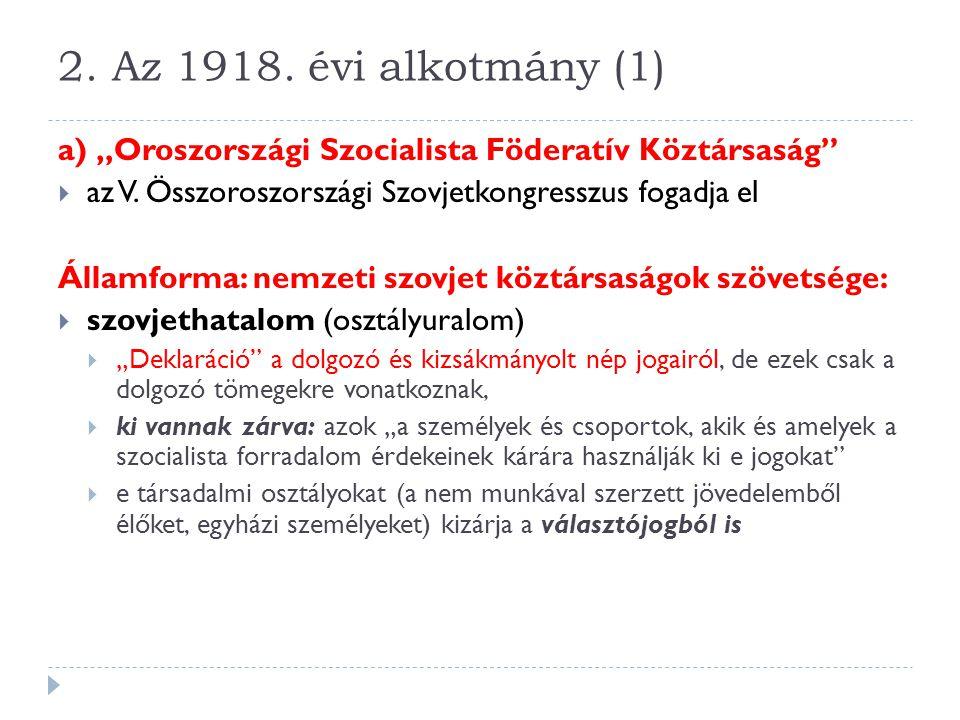 """2. Az 1918. évi alkotmány (1) a) """"Oroszországi Szocialista Föderatív Köztársaság az V. Összoroszországi Szovjetkongresszus fogadja el."""