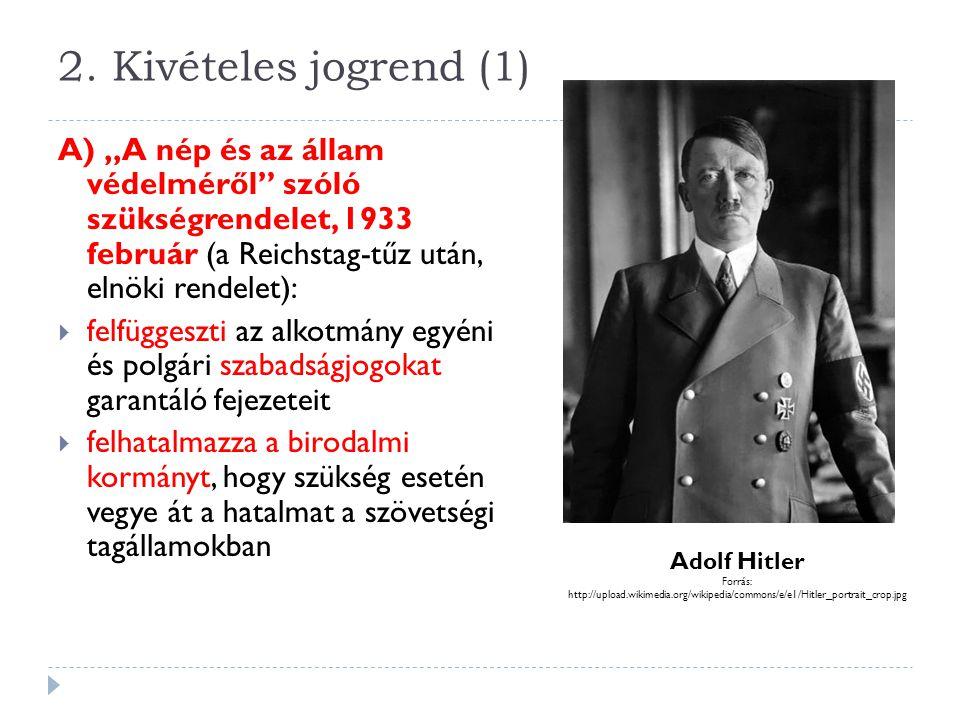 """2. Kivételes jogrend (1) A) """"A nép és az állam védelméről szóló szükségrendelet, 1933 február (a Reichstag-tűz után, elnöki rendelet):"""