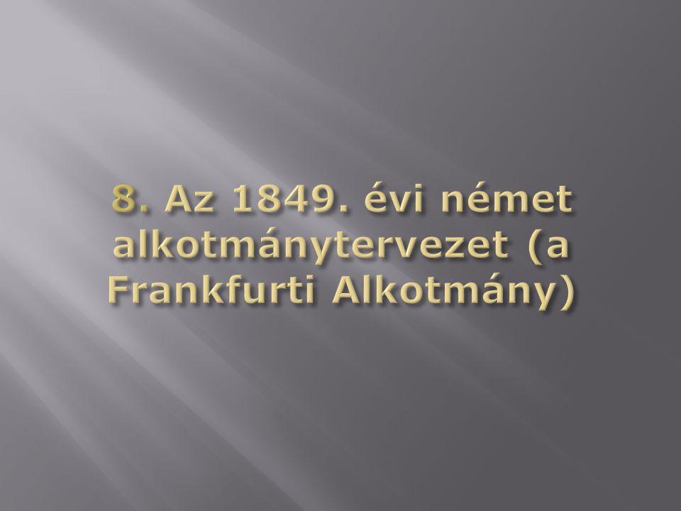 8. Az 1849. évi német alkotmánytervezet (a Frankfurti Alkotmány)