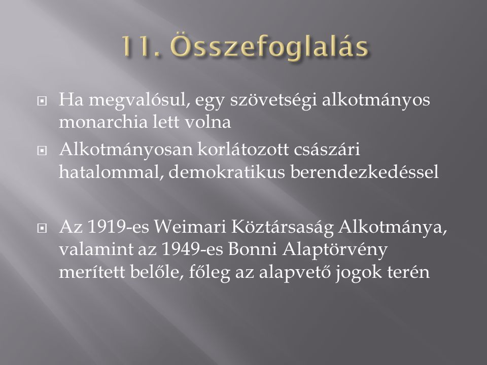 11. Összefoglalás Ha megvalósul, egy szövetségi alkotmányos monarchia lett volna.
