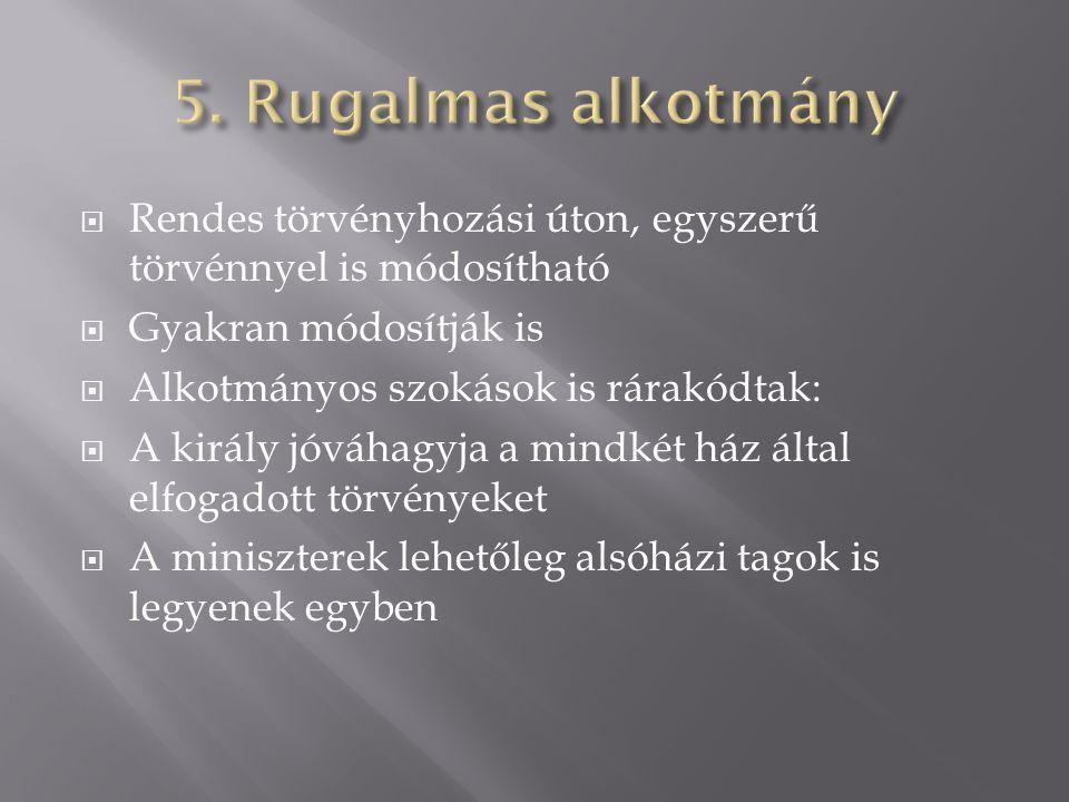 5. Rugalmas alkotmány Rendes törvényhozási úton, egyszerű törvénnyel is módosítható. Gyakran módosítják is.
