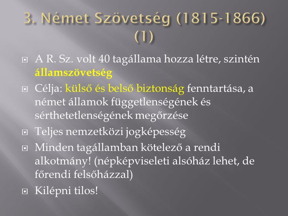3. Német Szövetség (1815-1866) (1) A R. Sz. volt 40 tagállama hozza létre, szintén államszövetség.
