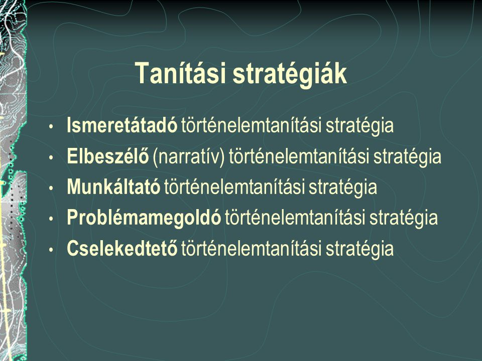Tanítási stratégiák Ismeretátadó történelemtanítási stratégia