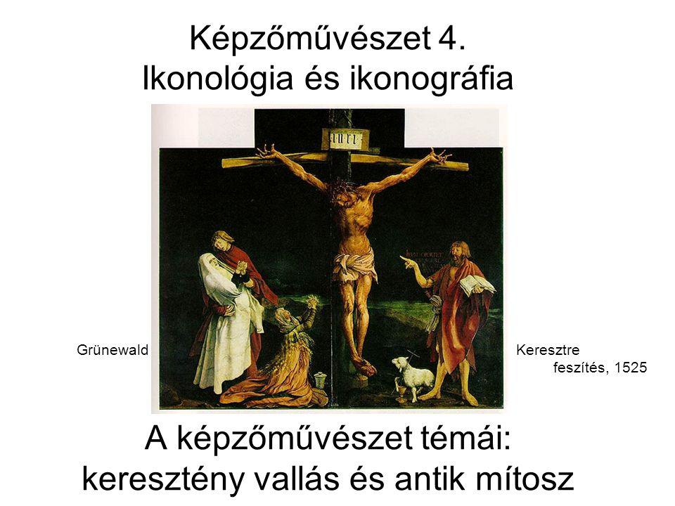 Képzőművészet 4. Ikonológia és ikonográfia Grünewald Keresztre