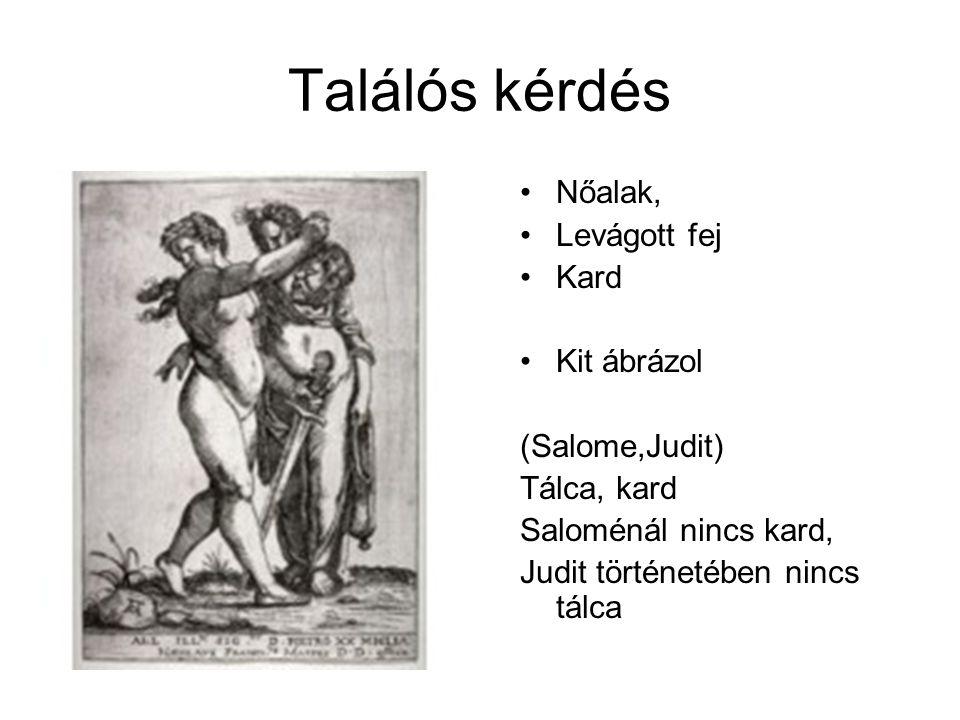 Találós kérdés Nőalak, Levágott fej Kard Kit ábrázol (Salome,Judit)