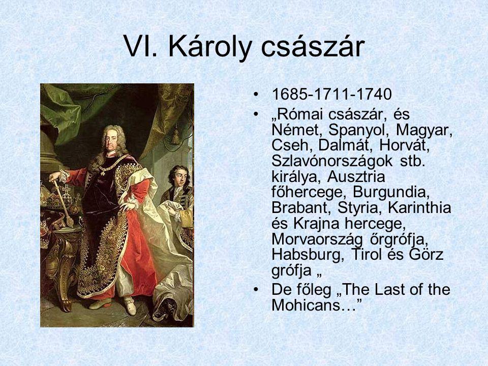 VI. Károly császár 1685-1711-1740.