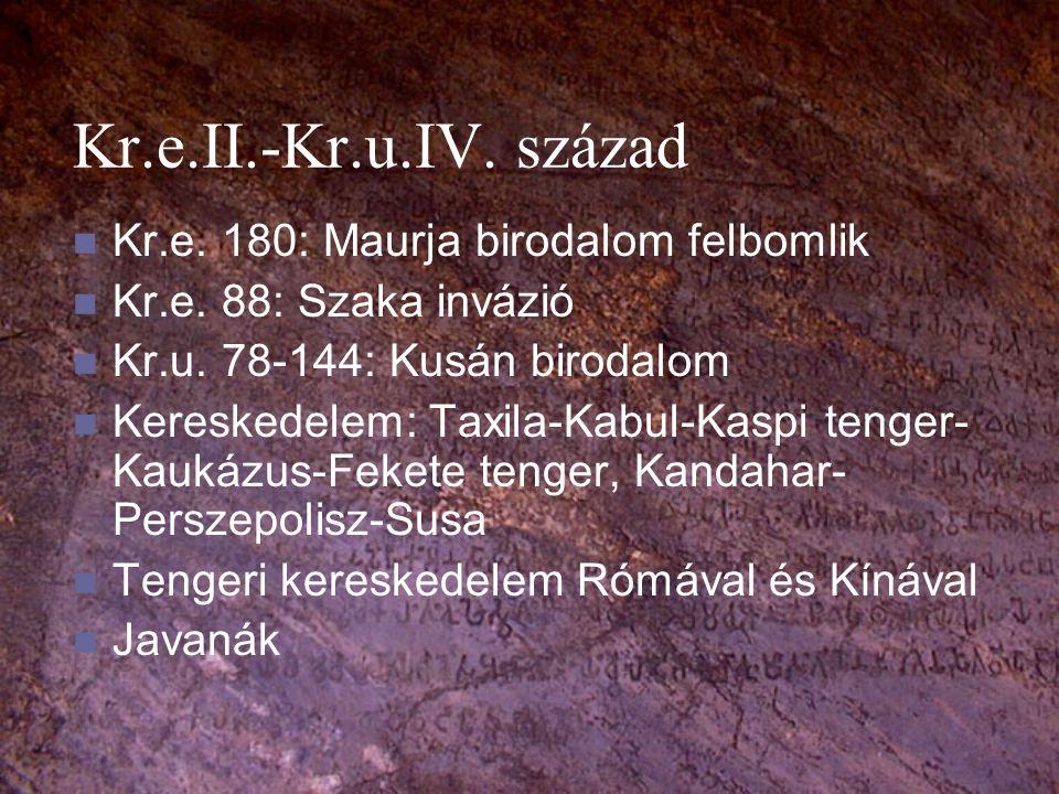 Kr.e.II.-Kr.u.IV. század Kr.e. 180: Maurja birodalom felbomlik