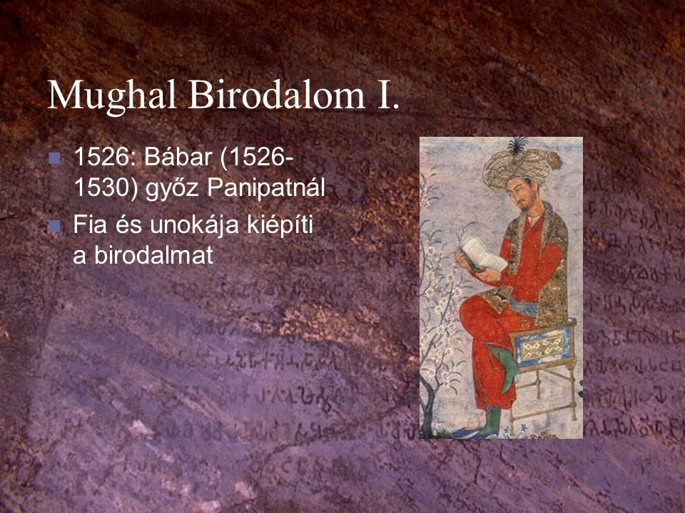 Mughal Birodalom I. 1526: Bábar (1526-1530) győz Panipatnál
