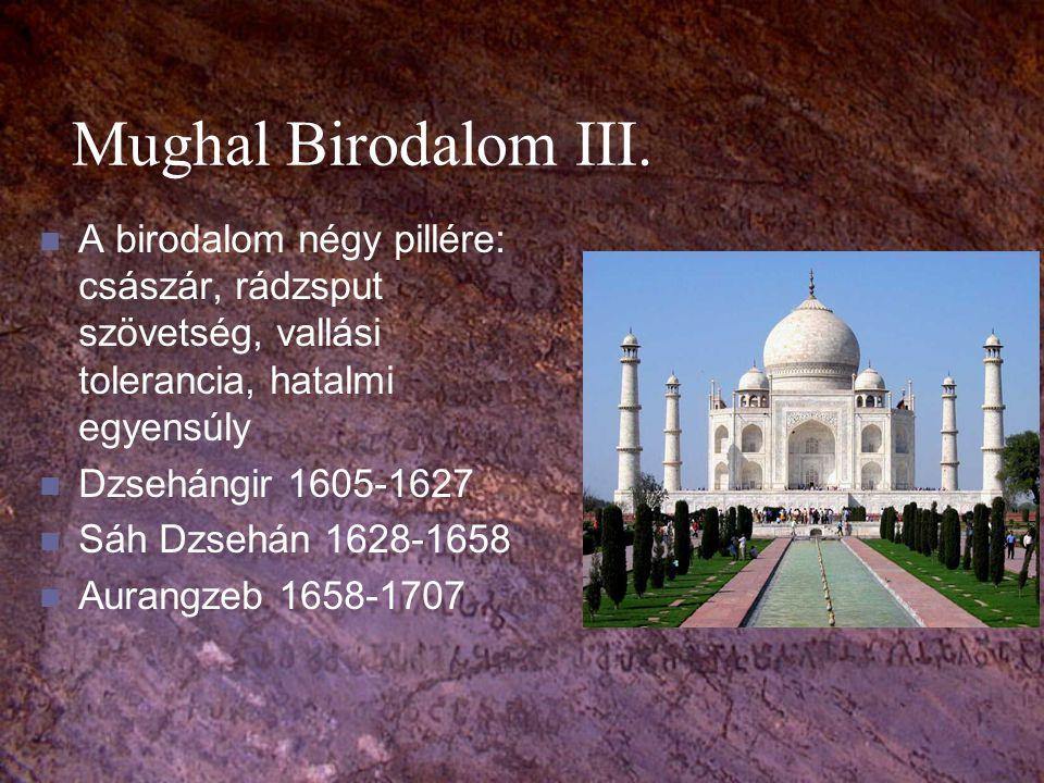 Mughal Birodalom III. A birodalom négy pillére: császár, rádzsput szövetség, vallási tolerancia, hatalmi egyensúly.