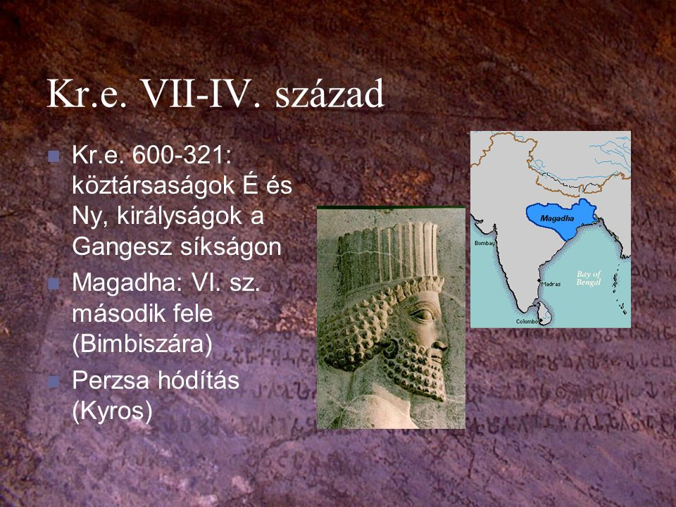 Kr.e. VII-IV. század Kr.e. 600-321: köztársaságok É és Ny, királyságok a Gangesz síkságon. Magadha: VI. sz. második fele (Bimbiszára)