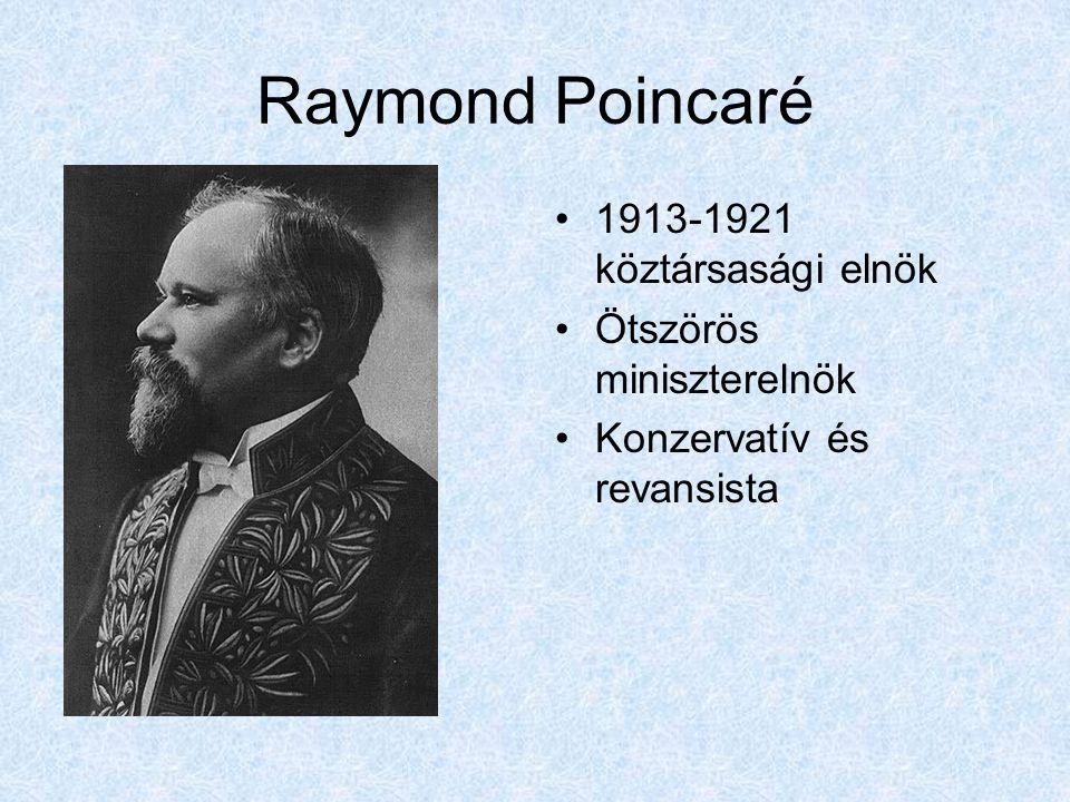 Raymond Poincaré 1913-1921 köztársasági elnök Ötszörös miniszterelnök