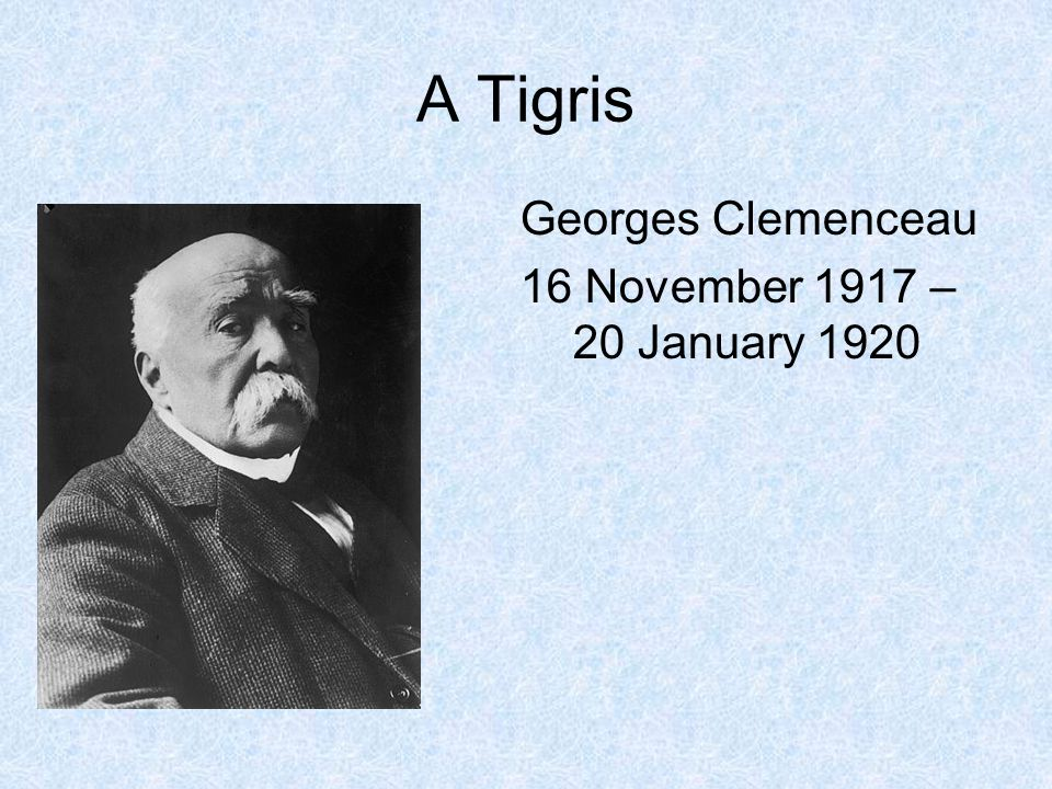A Tigris Georges Clemenceau 16 November 1917 – 20 January 1920