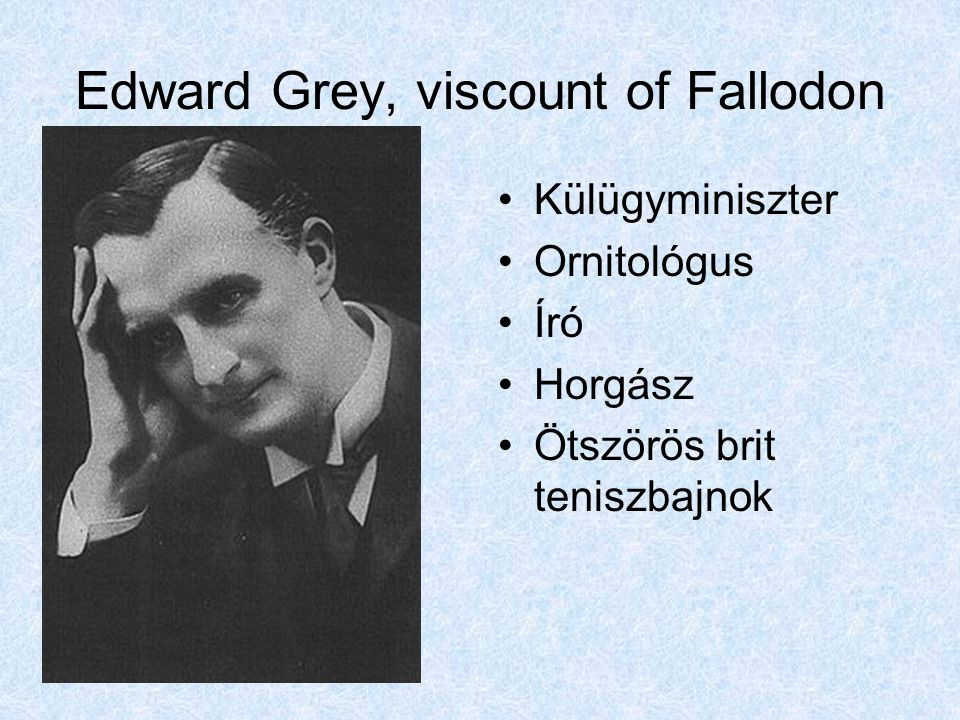Edward Grey, viscount of Fallodon