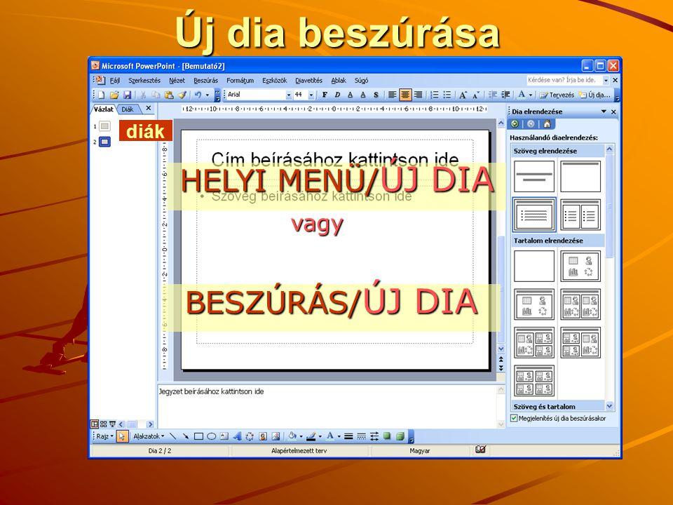 Új dia beszúrása diák HELYI MENÜ/ÚJ DIA vagy BESZÚRÁS/ÚJ DIA