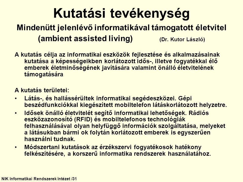 Kutatási tevékenység Mindenütt jelenlévő informatikával támogatott életvitel. (ambient assisted living) (Dr. Kutor László)