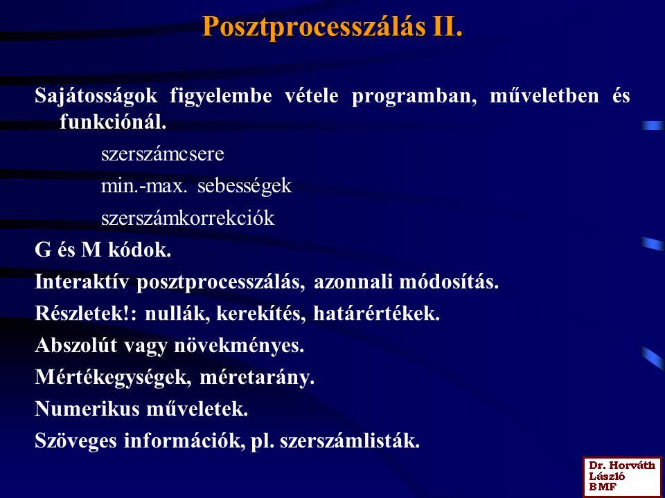 Posztprocesszálás II. Sajátosságok figyelembe vétele programban, műveletben és funkciónál. szerszámcsere.