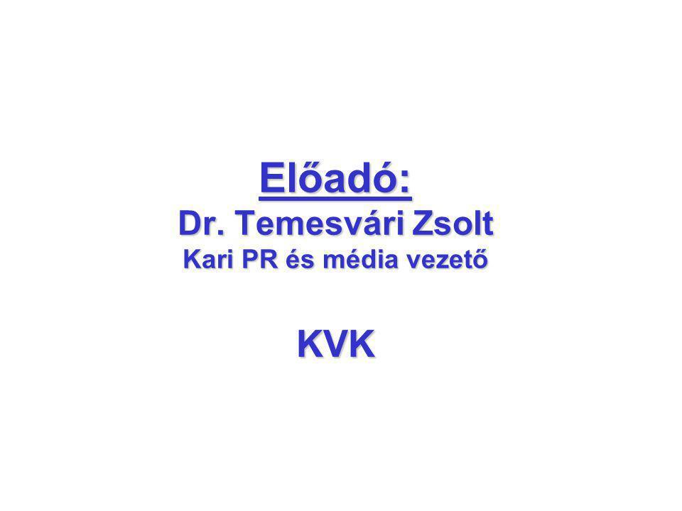 Előadó: Dr. Temesvári Zsolt Kari PR és média vezető KVK