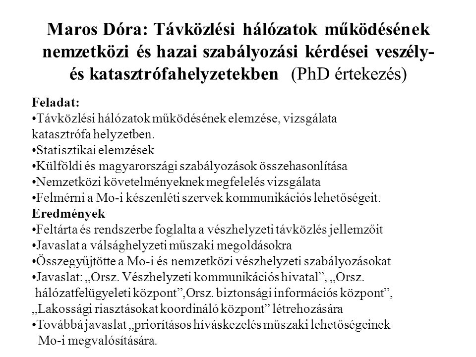 Maros Dóra: Távközlési hálózatok működésének nemzetközi és hazai szabályozási kérdései veszély- és katasztrófahelyzetekben (PhD értekezés)