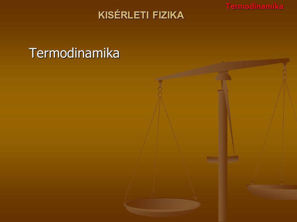 Termodinamika KISÉRLETI FIZIKA Termodinamika