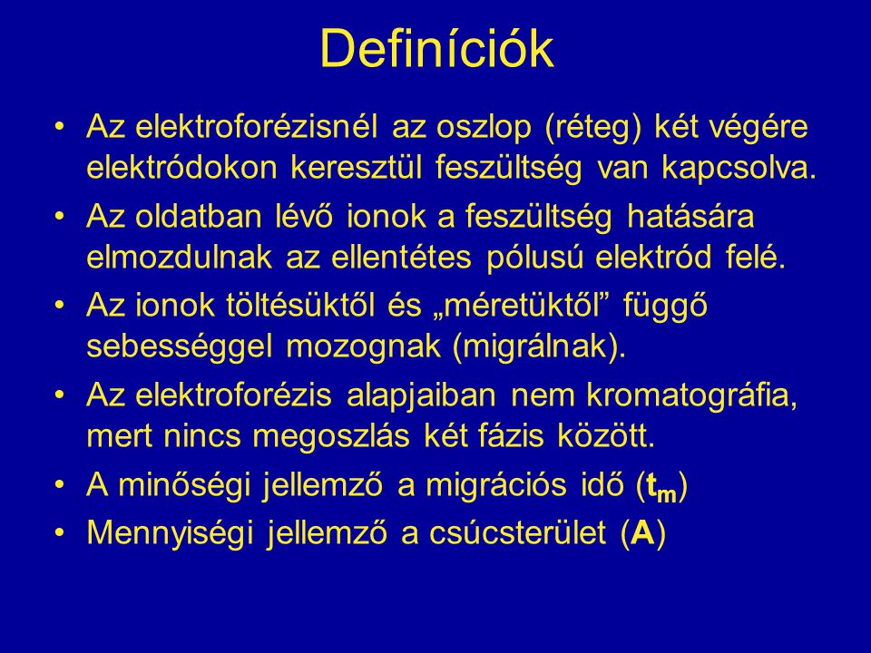 Definíciók Az elektroforézisnél az oszlop (réteg) két végére elektródokon keresztül feszültség van kapcsolva.