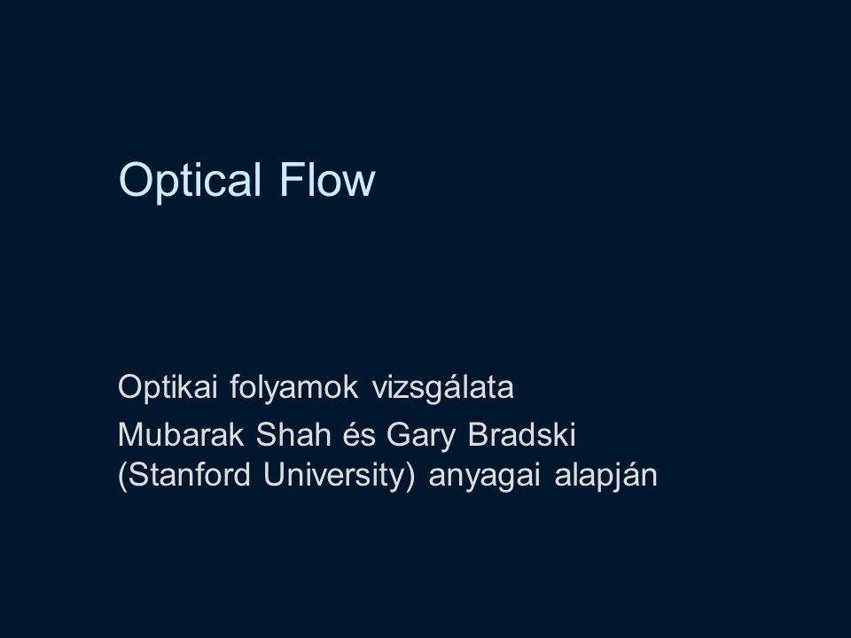 Optical Flow Optikai folyamok vizsgálata