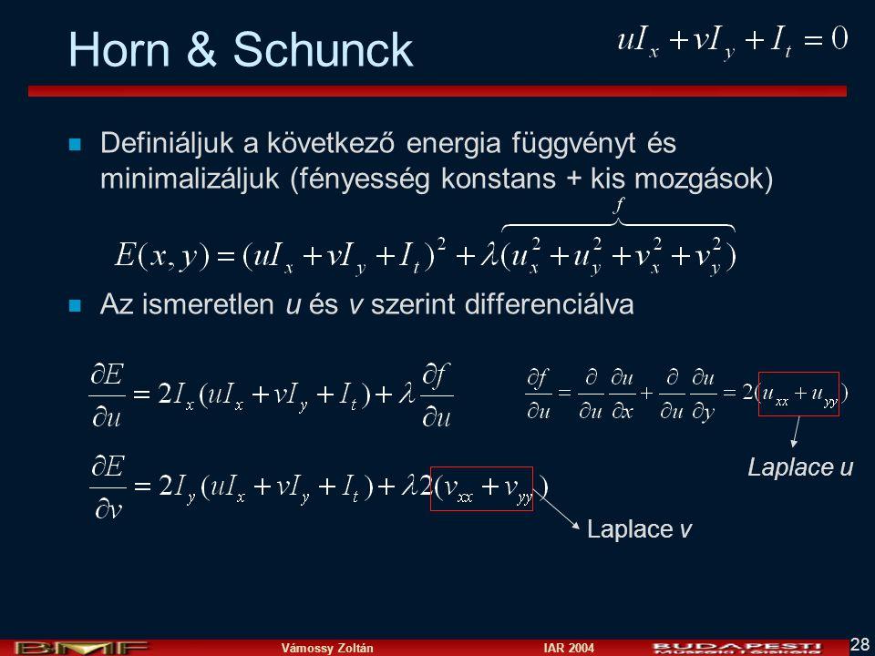 Horn & Schunck Definiáljuk a következő energia függvényt és minimalizáljuk (fényesség konstans + kis mozgások)