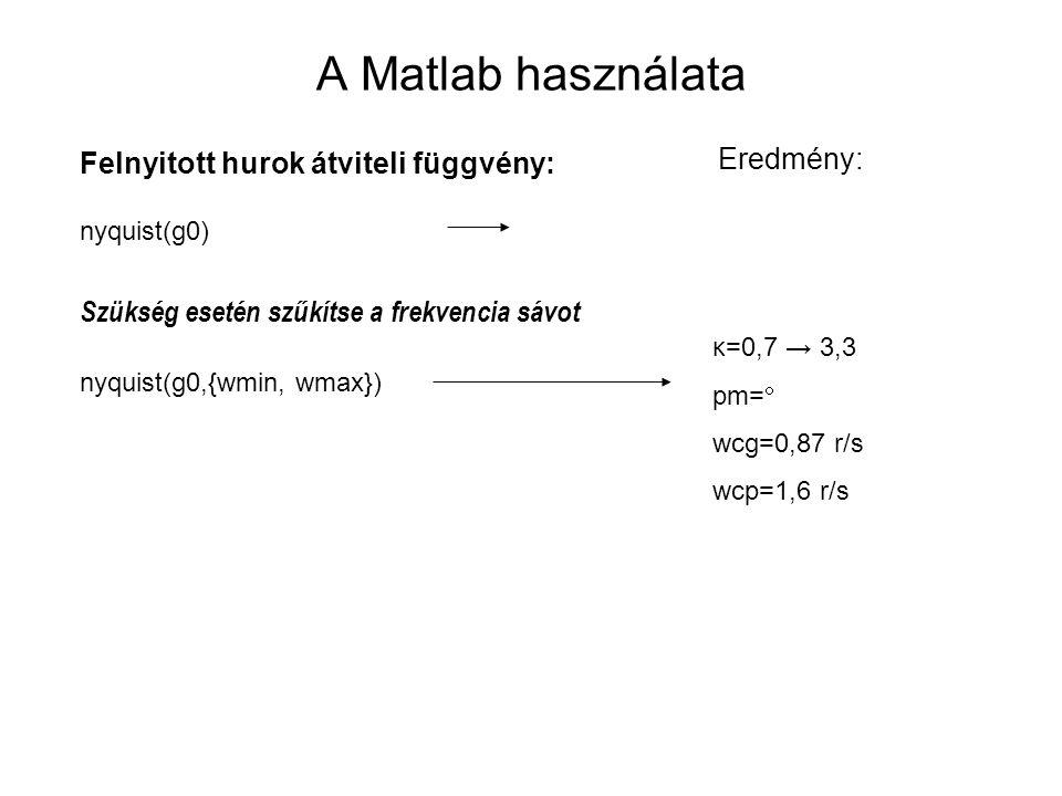 A Matlab használata Eredmény: Felnyitott hurok átviteli függvény: