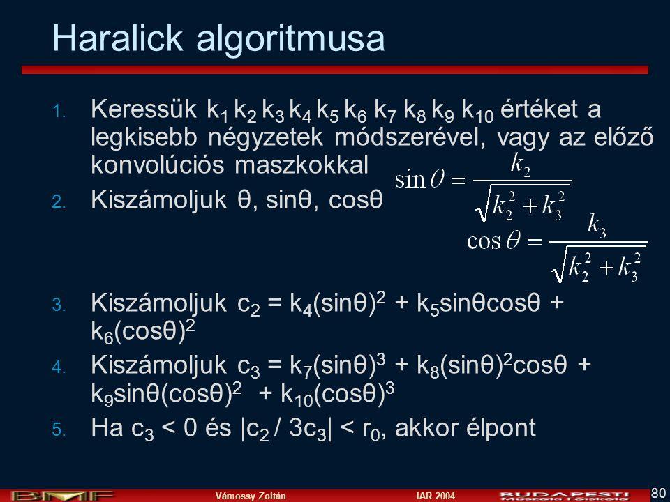 Haralick algoritmusa Keressük k1 k2 k3 k4 k5 k6 k7 k8 k9 k10 értéket a legkisebb négyzetek módszerével, vagy az előző konvolúciós maszkokkal.