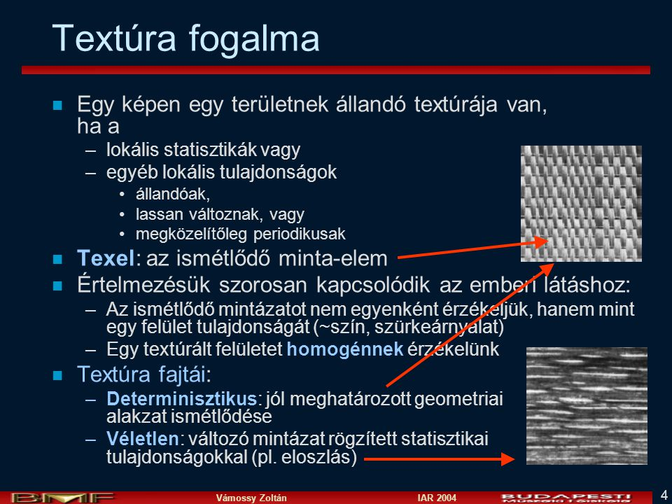 Textúra fogalma Egy képen egy területnek állandó textúrája van, ha a