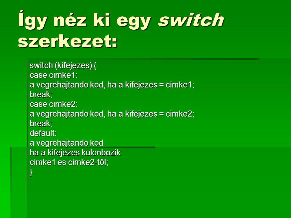 Így néz ki egy switch szerkezet:
