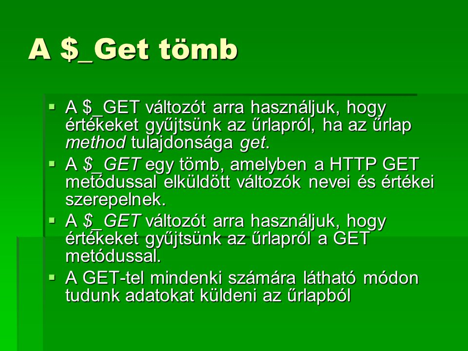 A $_Get tömb A $_GET változót arra használjuk, hogy értékeket gyűjtsünk az űrlapról, ha az űrlap method tulajdonsága get.