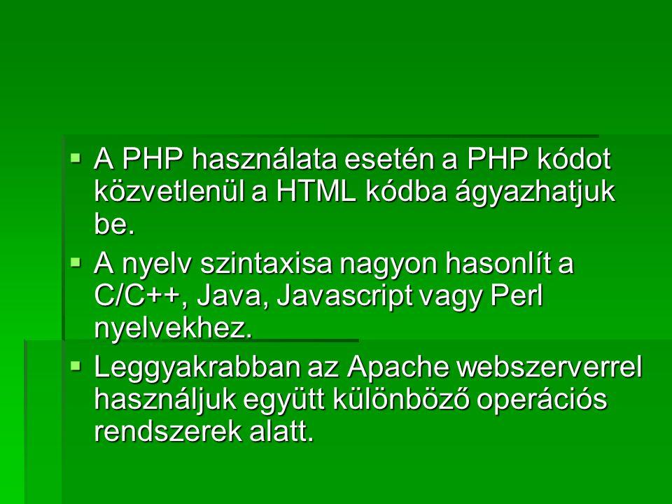 A PHP használata esetén a PHP kódot közvetlenül a HTML kódba ágyazhatjuk be.